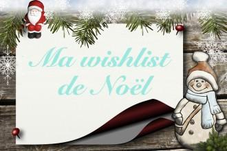 Idees cadeaux ma wishlist de Noël